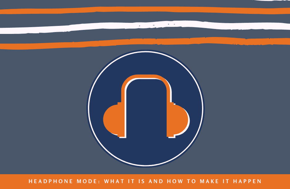 Headphone Mode: What It Is and How To Make It Happen